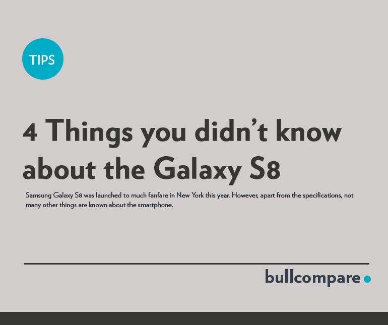 4 Things you didn't know about the Samsung Galaxy S8